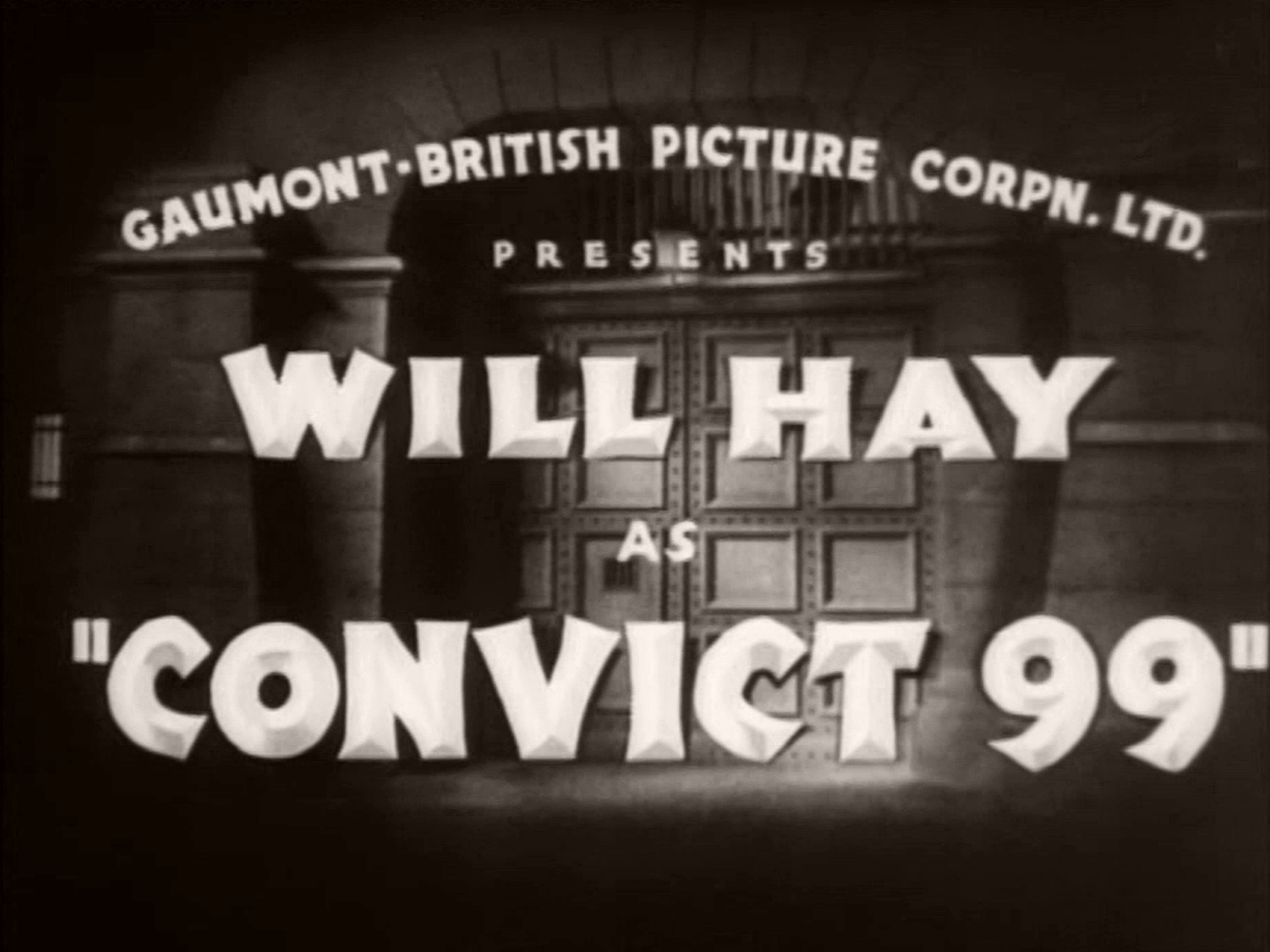 Main title from Convict 99 (1938) (2).  Gaumont-British Picture Corpn Ltd presents Will Hay as 'Convict 99'