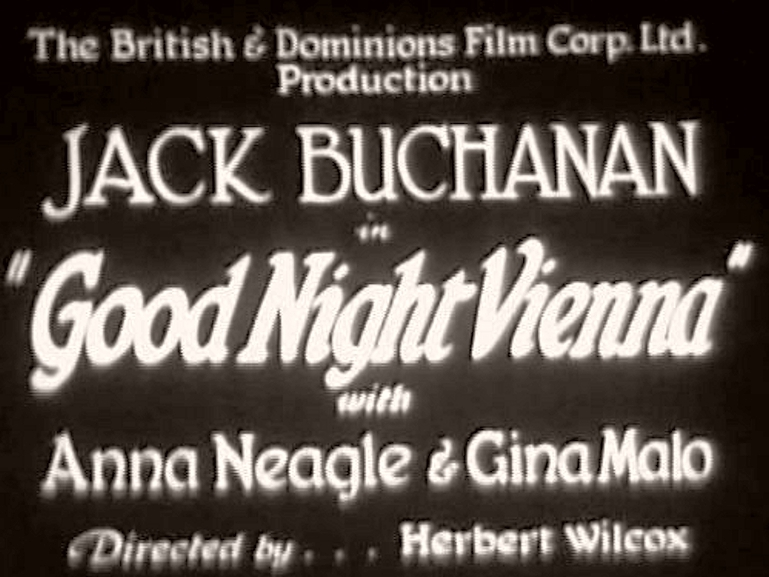 Main title from Goodnight, Vienna (1932).  The British & Dominions Film Corp Ltd Production.  Jack Buchanan in Good Night Vienna with Anna Neagle & Gina Malo.  Directed by Herbert Wilcox