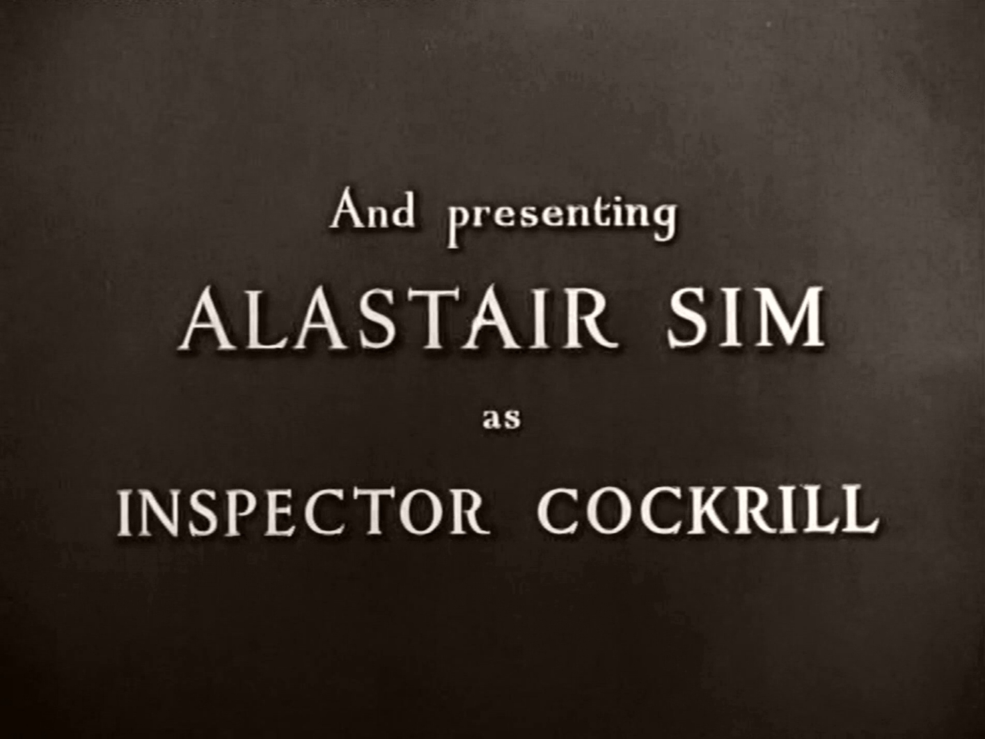 Main title from Green for Danger (1947) (3).  And presenting Alastair Sim as Inspector Cockrill