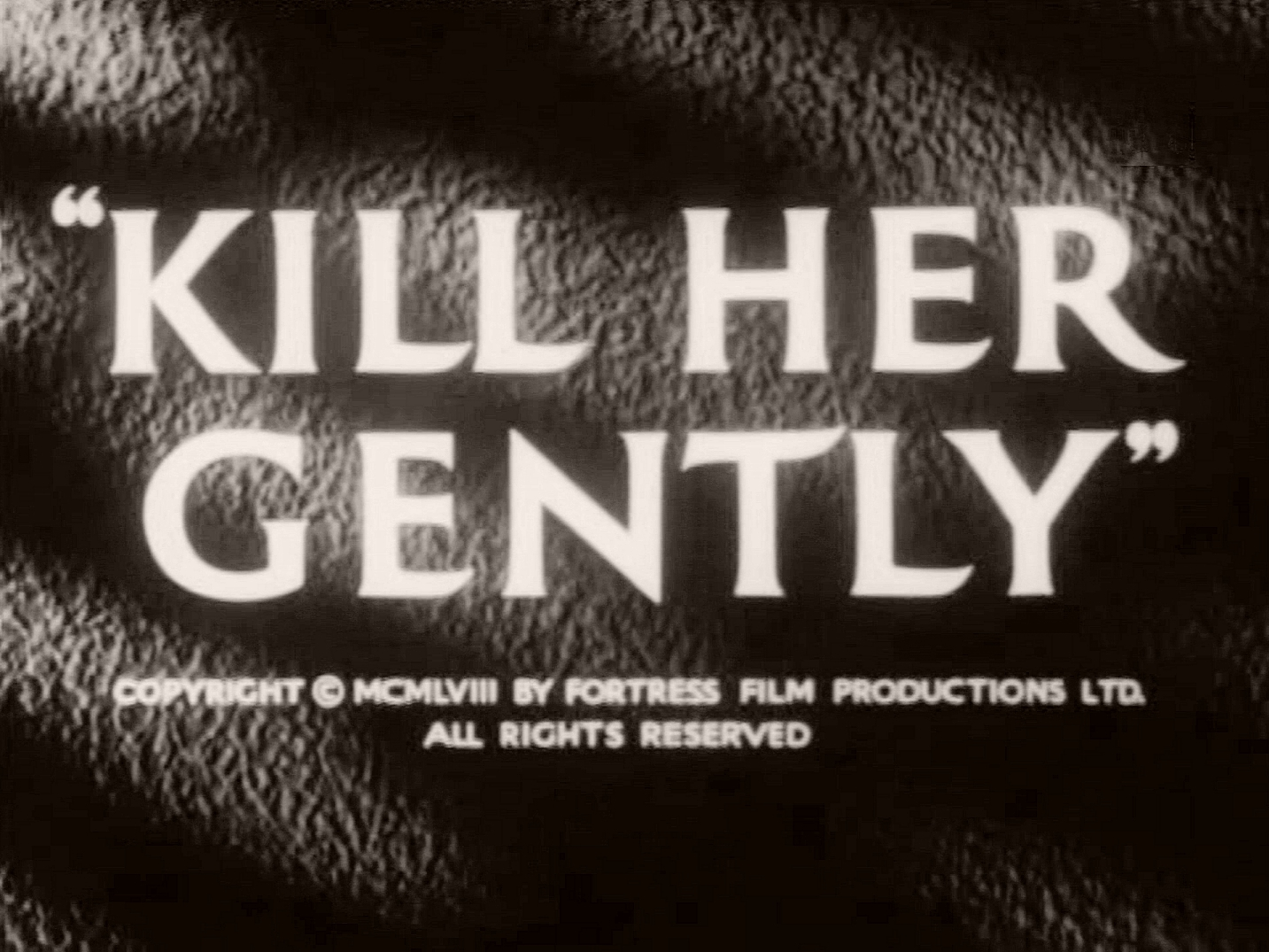 Main title from Kill Her Gently (1957) (6).  Copyright 1958 by Fortress Film Productions Ltd.  All rights reserved