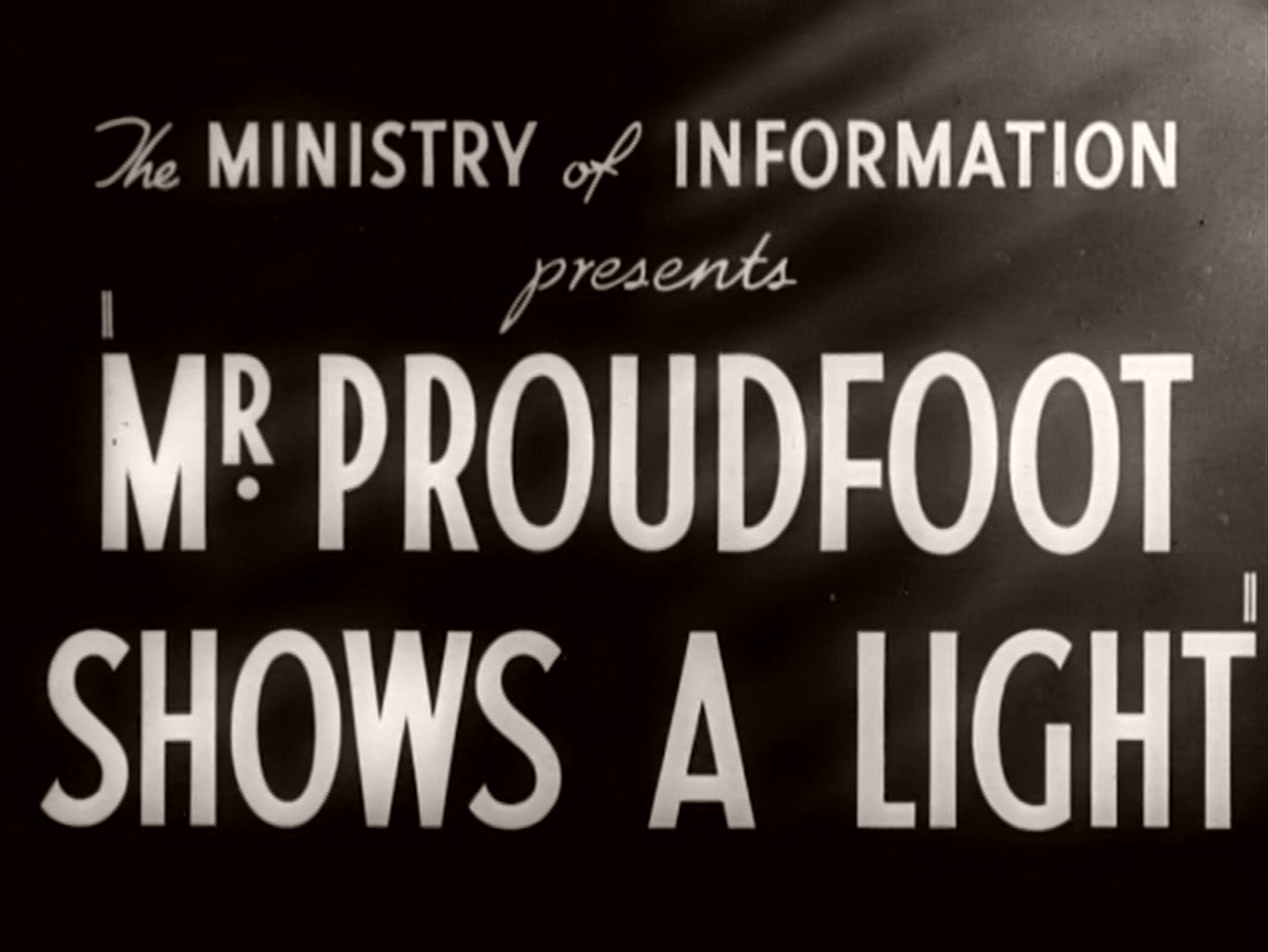 Main title from Mr Proudfoot Shows a Light (1941) (2). The Ministry of Information presents