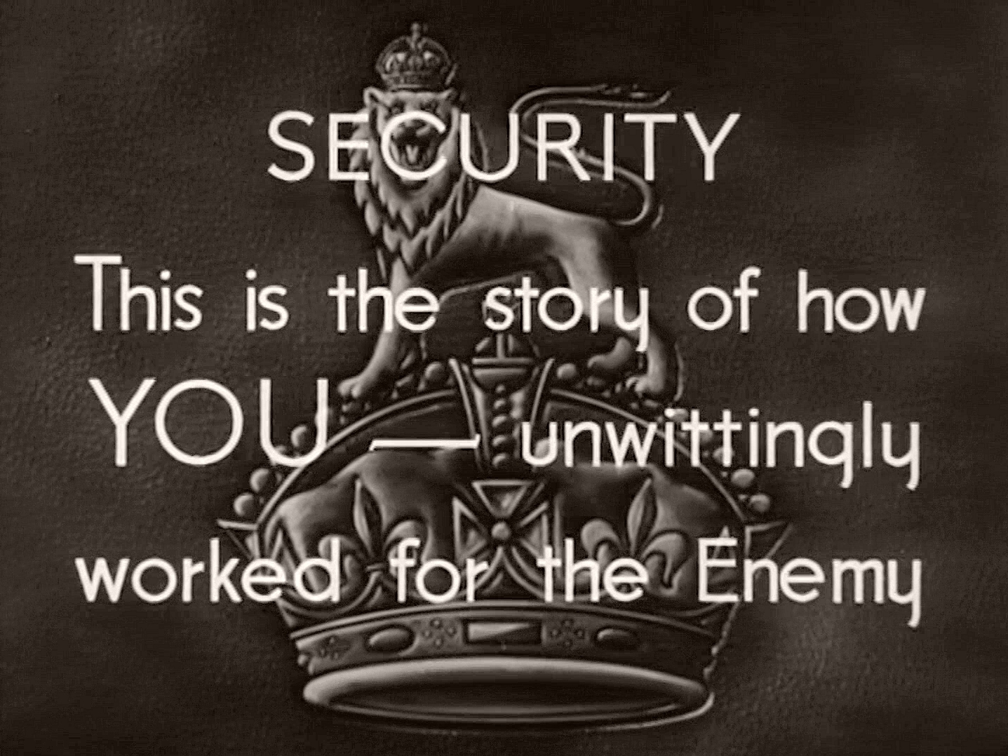 Main title from The Next of Kin (1942) (1). Security. This is the story of how YOU – unwittingly worked for the Enemy
