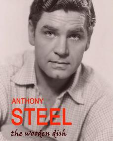 Anthony Steel – The Wooden Dish.  Front cover of Michael Hodgson's biography of the British actor, released in 2016