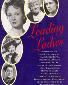 Leading Ladies, by Boze Hadleigh.    Conversations with Dame Peggy Ashcroft, Dame Edith Evans, Hermione Gingold, Joan Greenwood, Dame Celia Johnson, Elsa Lanchester, Beatrice Lillie, Rachel Roberts, Dame Flora Robson, Dame Margaret Rutherford, Dame Sybil Thorndike and Estelle Winwood.