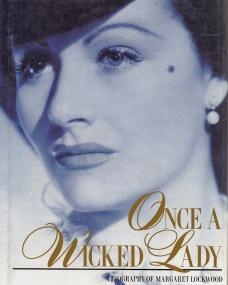 Once a Wicked Lady.  Biography of Margaret Lockwood, by Hilton Tims
