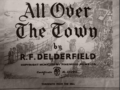 Main title from All Over the Town (1949) (3).  By R F Delderfield.  Copyright 1948 by Pinewood Films Ltd