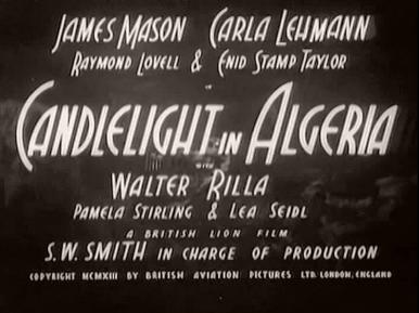 Main title from Candlelight in Algeria (1944) (1).  James Mason Carla Lehmann, Raymond Lovell and Enid Stamp Taylor in Candlelight in Algeria with Walter Rilla, Pamela Stirling and Lea Seidl.  A Brisith Lion Film.  S W Smith in charge of production.  Copyright 1943 by British Aviation Pictures Ltd London, England
