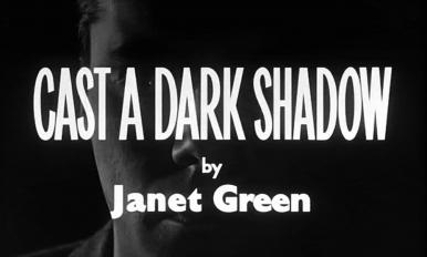 Main title from Cast a Dark Shadow (1955).  A wife-murderer marries a barmaid and tries again