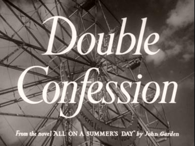 Main title from Double Confession (1950) (2).  From the novel 'All on a summer's day' by John Garden
