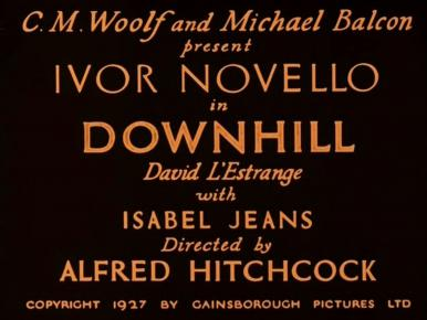 Main title from Downhill (1927) (2).  CM Woolf and Michael Balcon present Ivor Novello in Downhill David L'Estrange, with Isabel Jeans.  Directed by Alfred Hitchcock.  Copyright 1927 by Gainsborough Pictures Ltd