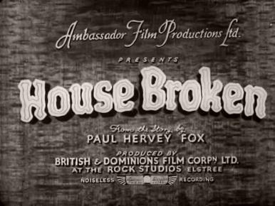 Main title from House Broken (1936) (1).  Ambassadaor Film Productions Ltd presents House Broken from the sroty by Paul Hervey Fox.  Produced by British & Dominions Film Corpn Ltd at the Rock Studios Elstree.  Noiseless recording