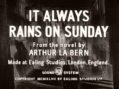 Main title from It Always Rains on Sunday (1947).  From the novel by Arthur La Bern.  Made at Ealing Studios, London, England.  RCA sound system.  Copyright 1947 by Ealing Studios Ltd.