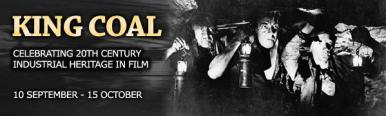 Celebrating 20th century industrial heritage in film.  Banner for King Coal from the Showroom Cinema Sheffield.  Season runs 10th September to 15th October 2009