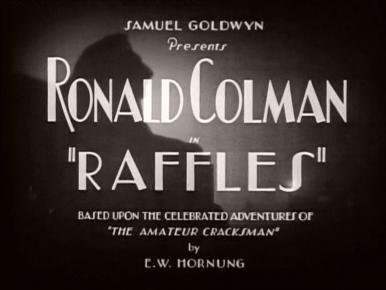 Main title from Raffles (1930).  Samuel Goldwyn presents Ronald Colman in 'Raffles'.  Based on the celebrated adventures of 'The Amateur Cracksman' by E W Mornung