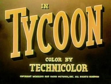 Main title from Tycoon (1947) (3).  In Tycoon.  Colour by Technicolor.  Copyright 1947 RKO Radio Pictures Inc.  All rights reserved
