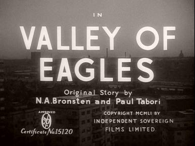 Main title from Valley of Eagles (1951) (3).  Original story by N A Bronsten and Paul Rabori.  Copyright 1951 by Independent Sovereign Films Limited