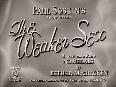 Main title from The Weaker Sex (1948) (4).  Paul Soskin's production.  Based on the play 'No Medals' b yEsther McCracken