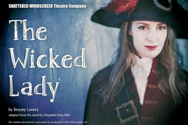 Shattered Windscreen Theatre Company's production of the Magdalen King-Hall novel, The Wicked Lady.  By Bryony Lavery July 31st-4th August 2017.