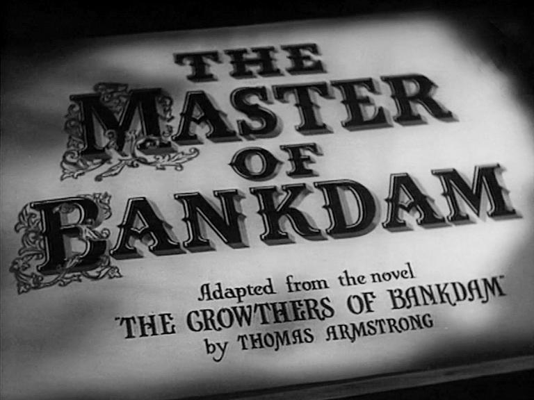 Main title from The Master of Bankdam (1947) (7). Adapted from the novel The Crowthers of Bankdam by Thomas Armstrong