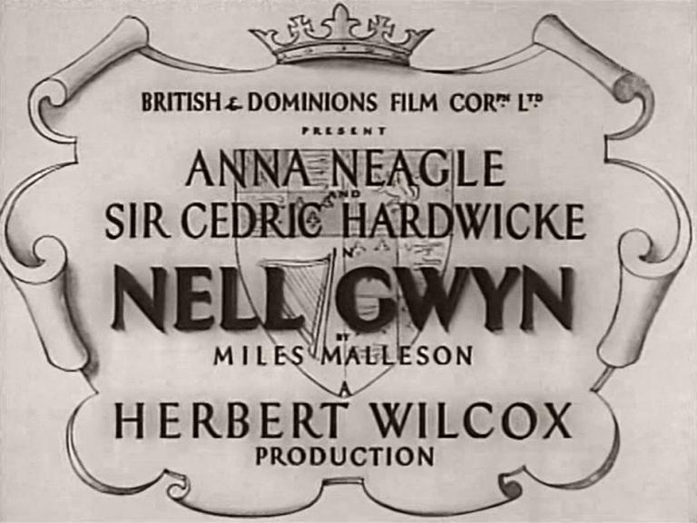 Main title from Nell Gwyn (1934) (2).  British & Dominions Film Corpn Ltd present Anna Neagle and Sir Cedric Hardwicke in Nell Gwyn by Miles Malleson.  A Herbert Wilcox production