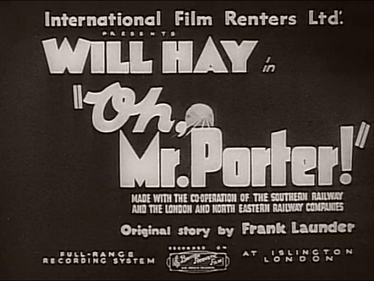 Main title from Oh, Mr Porter! (1937) (1).  International Film Renters Ltd presents Will Hay in Oh Mr Porter!  Made with the co-operation of the Southern Railway and London and North Eastern Railway companies.  Original story by Frank Launder.  Full-range recording system recorded at Islington, London