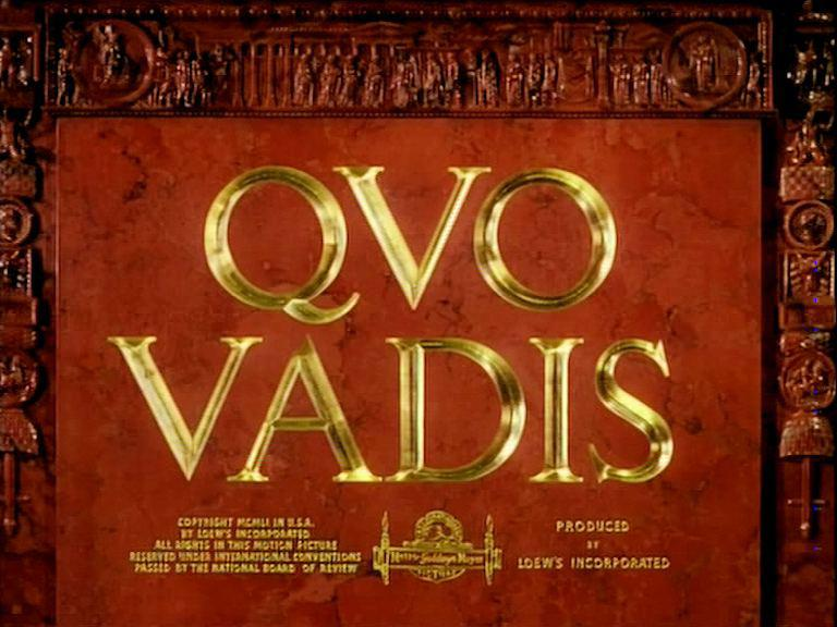 Main title from Quo Vadis (1951).  Copyright 1951 in USA by Loew's Incorporated.  All rights in this motion picture reserved under international conventions.  Passed by the National Board of Review.  Produced by Loew's Incorporated.