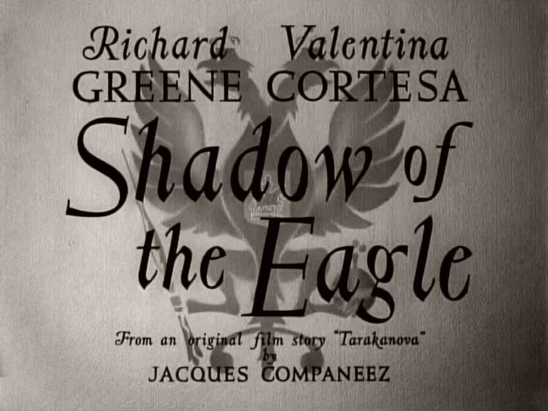 Main title from Shadow of the Eagle (1950) (2)  Richard Greene Valentina Cortesa  From an original film story 'Tarakanova' by Jacques Companeez