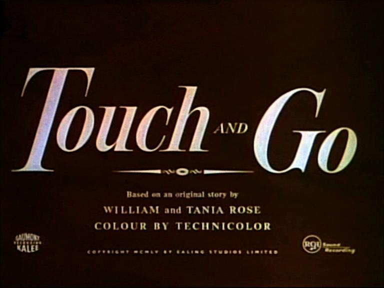 Main title from Touch and Go (1955).  Based on an original story by William and Tania Rose.  Coloud by Technicolor.  Copyright 1955 by Ealing Studios Limited.