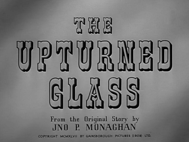 Main title from The Upturned Glass (1947) (3). From the original story by Jno P Monaghan