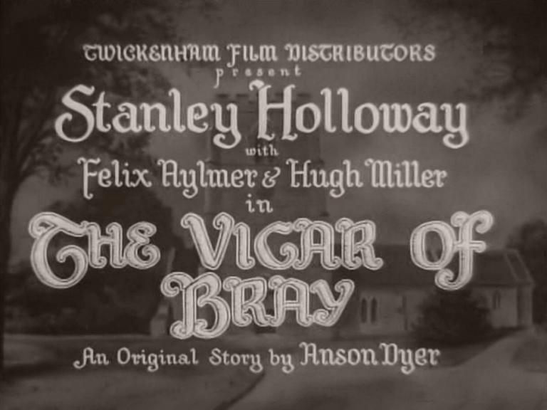 Main title from The Vicar of Bray (1937) (1).  Twickenham Film Distributors present Stanley Holloway with Felix Aylmer and Hugh Miller in The Vicar of Bray.  An original story by Anson Dyer