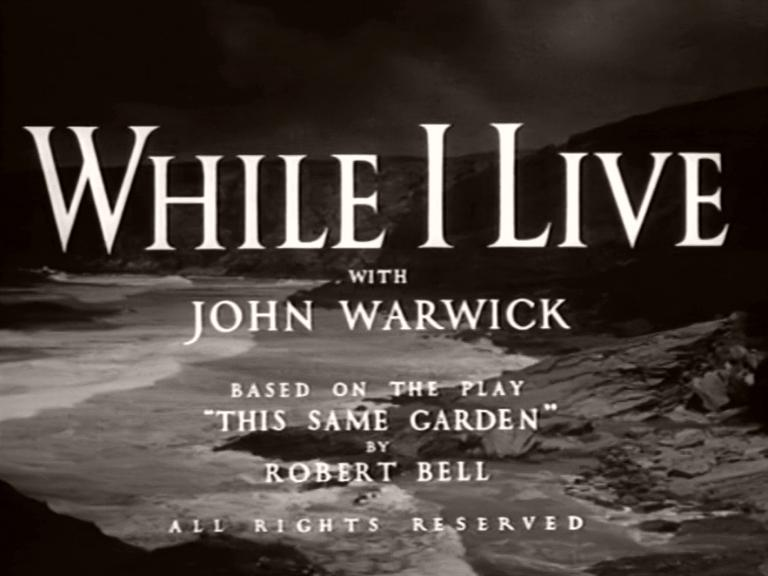 Main title from While I Live (1947) (3). With John Warwick. Based on the play 'This Same Garden' by Robert Bell. All rights reserved