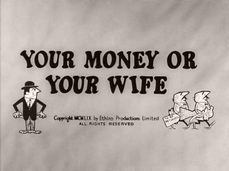 Main title from Your Money or Your Wife (1960) (3).  Copyright 1959 by Ethiro Productions Limited.  All rights reserved