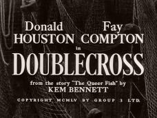 Main title from Doublecross (1956) (3). Donald Houston Fay Compton in Doublecross from the story 'The Queer Fish' by Kem Bennett. Copyright MCMLV by Group 3 Ltd