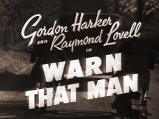 Warn That Man (1943) opening credits