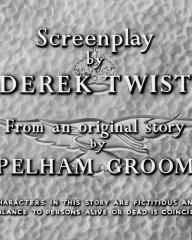 Main title from Angels One Five (1952) (7).  Screenplay by Derek Twist.  From an original story by Pelham Groom.  All characters in this story are fictitious and any resemblance to persons alive or dead is coincidental