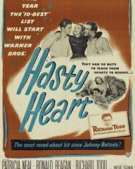 Poster from The Hasty Heart (1949) (1). This year the '10-best' list will start with Warner Bros' Hasty Heart. They had 30 days to teach their hearts to behave…! The most raved-about hit since 'Johnny Belinda'! Ronald Reagan, Patricia Neal, Richard Todd