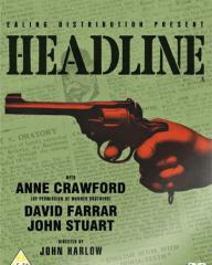 Headline DVD from Network and the British Film.  Ealing Distribution Present Headline with Anne Crawford (by permission of Warner Borthers), David Farrar and John Stuart.  Directed by John Harlow