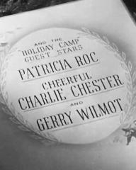 Main title from Holiday Camp (1947) (7).  And the 'Holiday Camp' guest stars Patricia Roc, Cheerful Charlie Chester and Gerry Wilmot