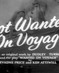 Main title from Not Wanted on Voyage (1957) (5).  From an original work by Dudley Turrock and the play 'Wanted on Voyage' by Evadne Price and Ken Attiwill