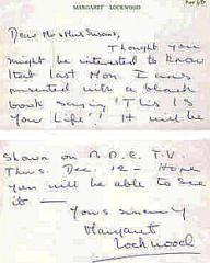 "Dear Mr & Mrs Suseins [?],  Thought you might be interested to know that last Mon I was presented with a black book saying ""This Is Your Life""!  It will be shown on BBC TV Thurs. Dec. 12 – hope you will be able to see it.  Yours sincerely,  Margaret Lockwood"
