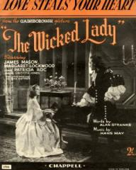 Sheet Music from The Wicked Lady (Love Steals Your Heart), featuring Patricia Roc and Griffith Jones.    Words by Alan Stranks, Music by Hans May